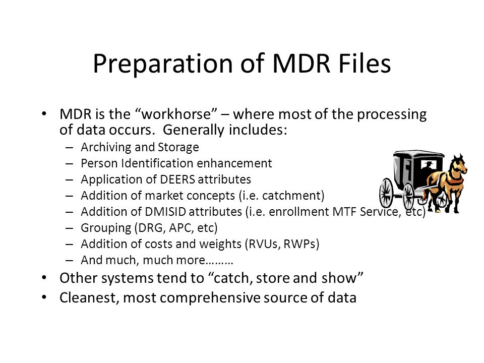 "Preparation of MDR Files MDR is the ""workhorse"" – where most of the processing of data occurs. Generally includes: – Archiving and Storage – Person Id"
