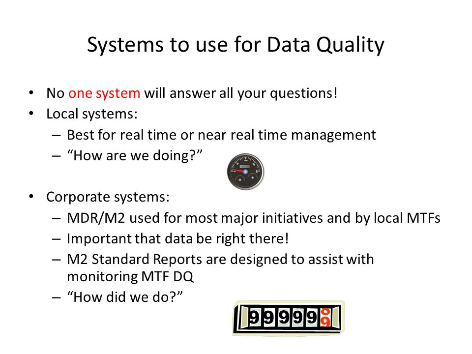 Systems to use for Data Quality No one system will answer all your questions.
