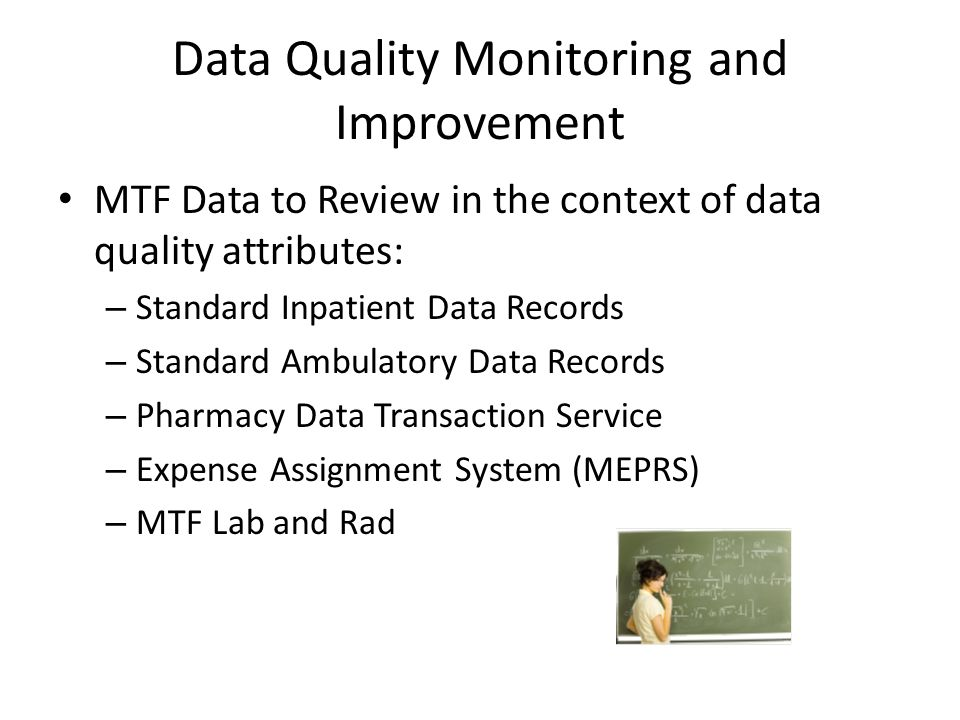 Data Quality Monitoring and Improvement MTF Data to Review in the context of data quality attributes: – Standard Inpatient Data Records – Standard Amb