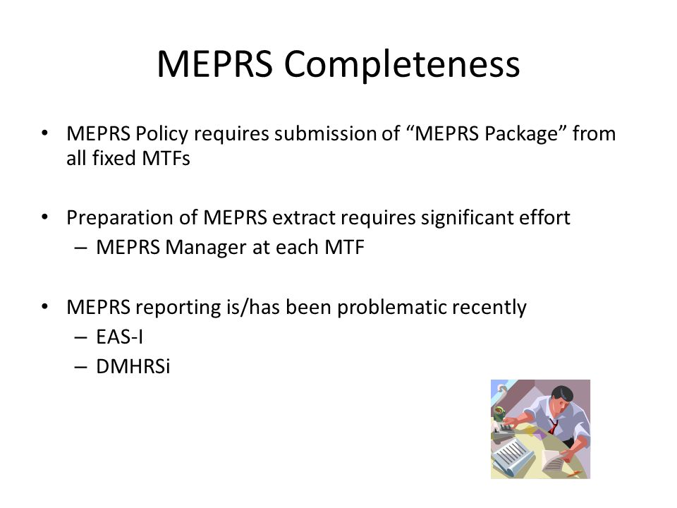 "MEPRS Completeness MEPRS Policy requires submission of ""MEPRS Package"" from all fixed MTFs Preparation of MEPRS extract requires significant effort –"