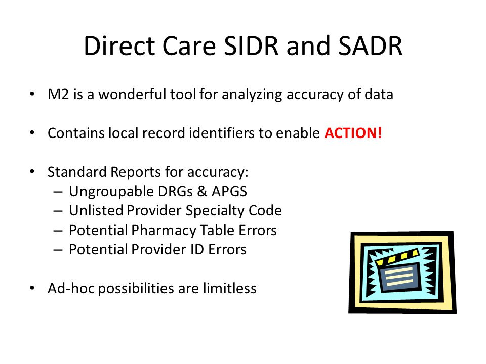Direct Care SIDR and SADR M2 is a wonderful tool for analyzing accuracy of data Contains local record identifiers to enable ACTION! Standard Reports f