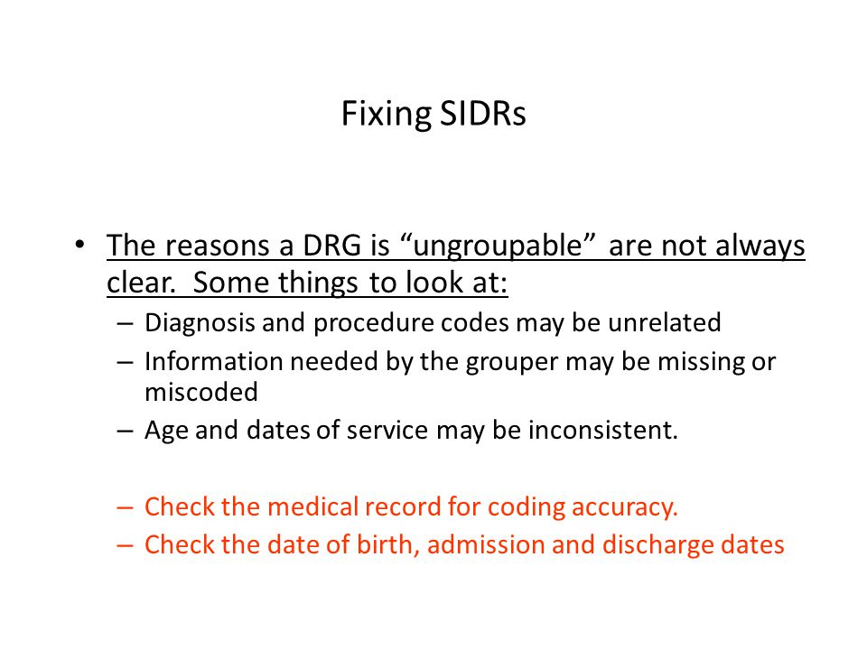 Fixing SIDRs The reasons a DRG is ungroupable are not always clear.