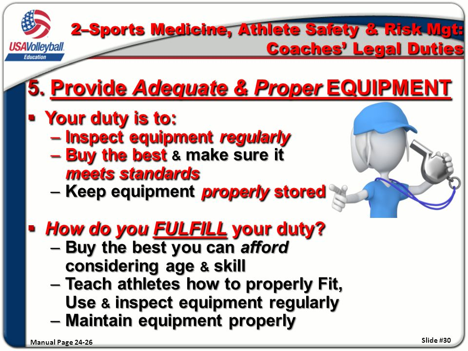 5. Provide Adequate & Proper EQUIPMENT  Your duty is to: –Inspect equipment regularly –Buy the best & make sure it meets standards –Keep equipment pr
