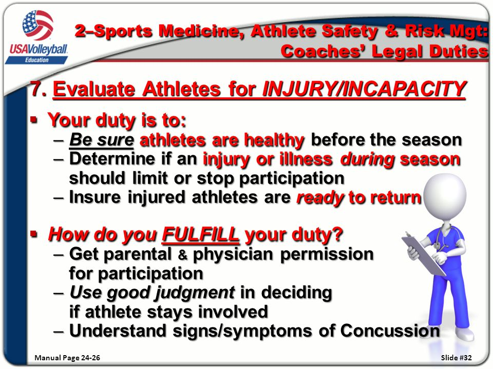 7. Evaluate Athletes for INJURY/INCAPACITY  Your duty is to: –Be sure athletes are healthy before the season –Determine if an injury or illness durin