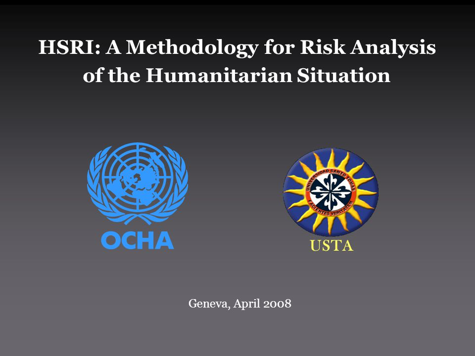 HSRI: A Methodology for Risk Analysis of the Humanitarian Situation USTA Geneva, April 2008