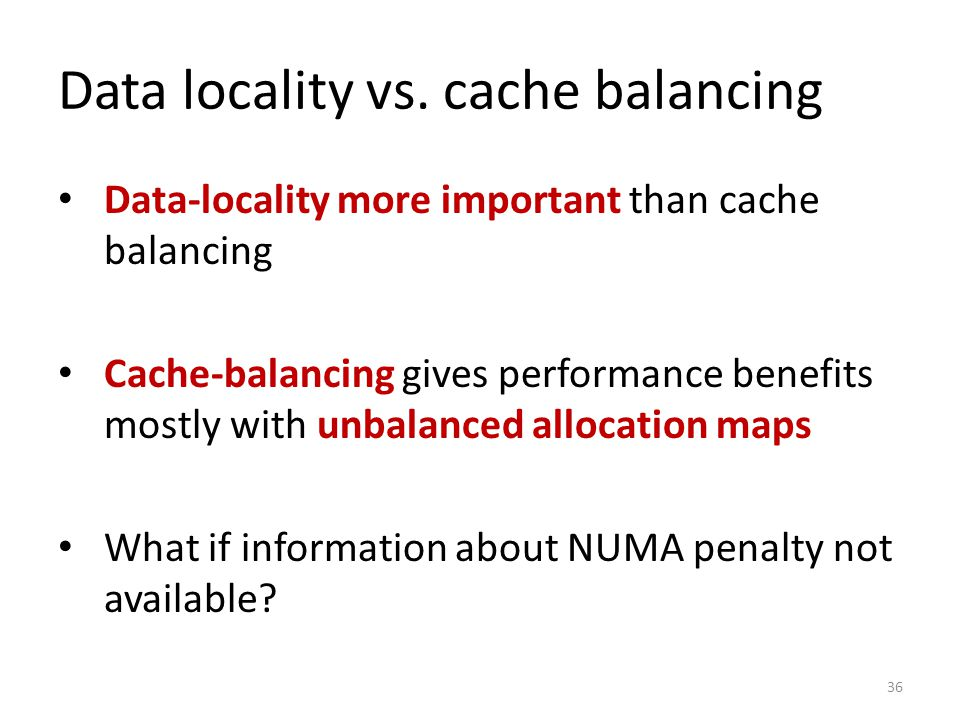 Data locality vs. cache balancing Data-locality more important than cache balancing Cache-balancing gives performance benefits mostly with unbalanced