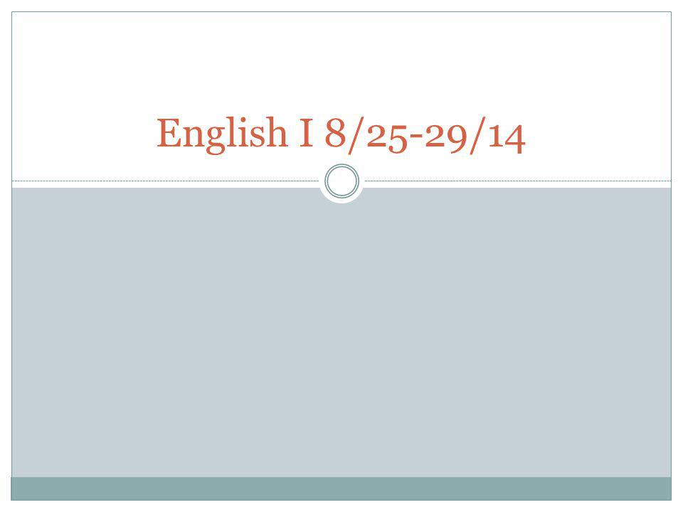English I 8/25-29/14