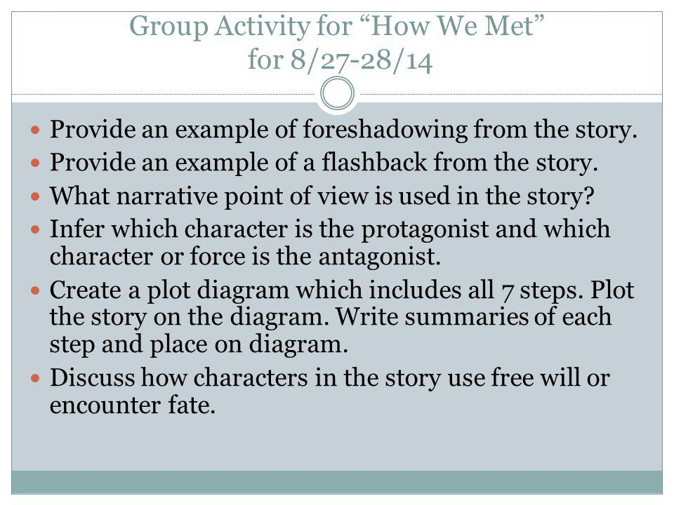 Group Activity for How We Met for 8/27-28/14 Provide an example of foreshadowing from the story.