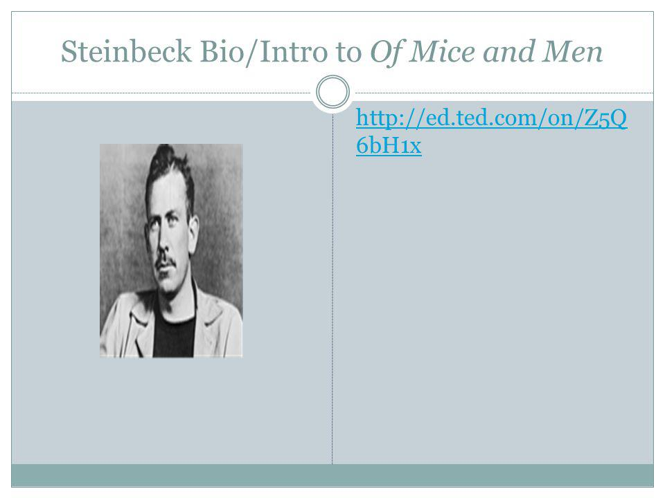Steinbeck Bio/Intro to Of Mice and Men http://ed.ted.com/on/Z5Q 6bH1x