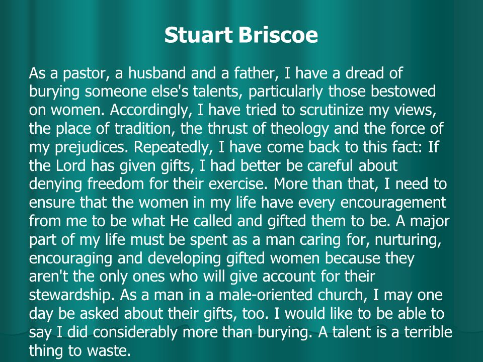 Stuart Briscoe As a pastor, a husband and a father, I have a dread of burying someone else s talents, particularly those bestowed on women.