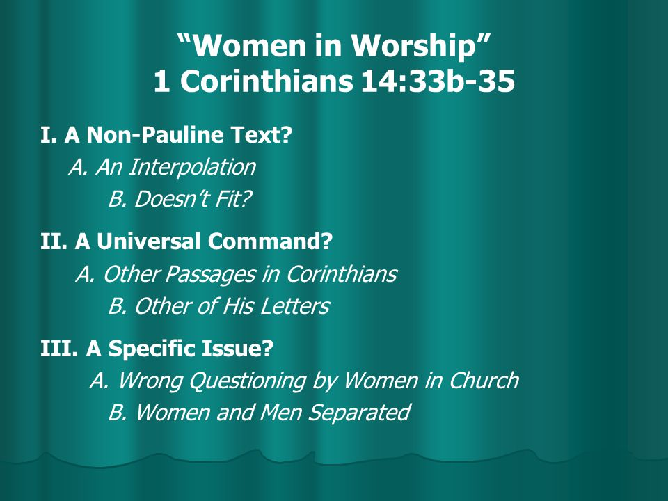 Women in Worship 1 Corinthians 14:33b-35 I. A Non-Pauline Text.