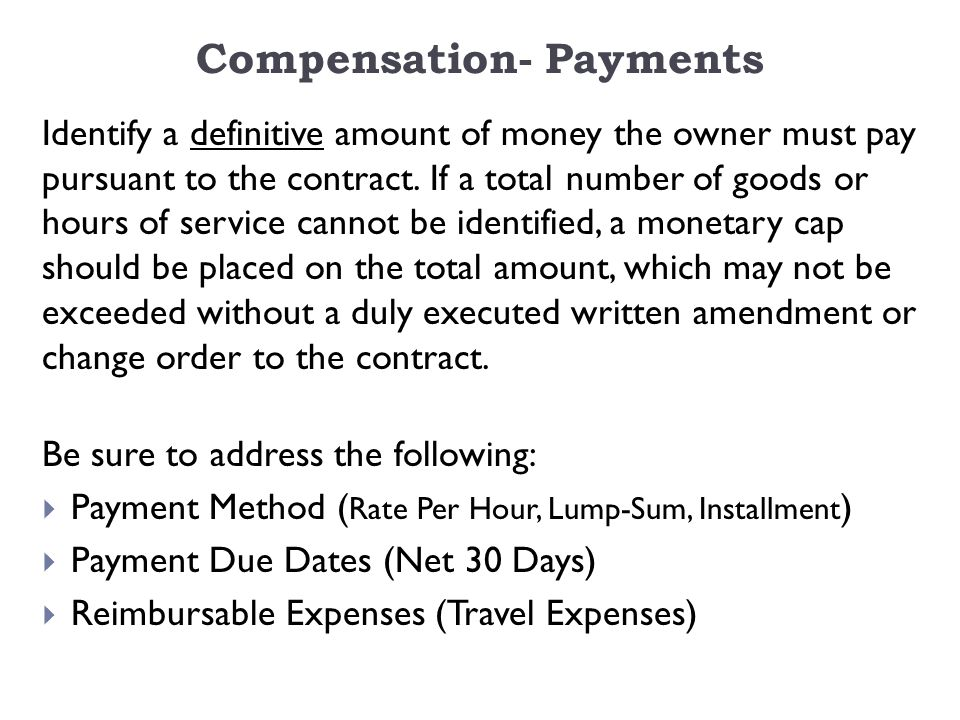 Compensation- Payments Identify a definitive amount of money the owner must pay pursuant to the contract.