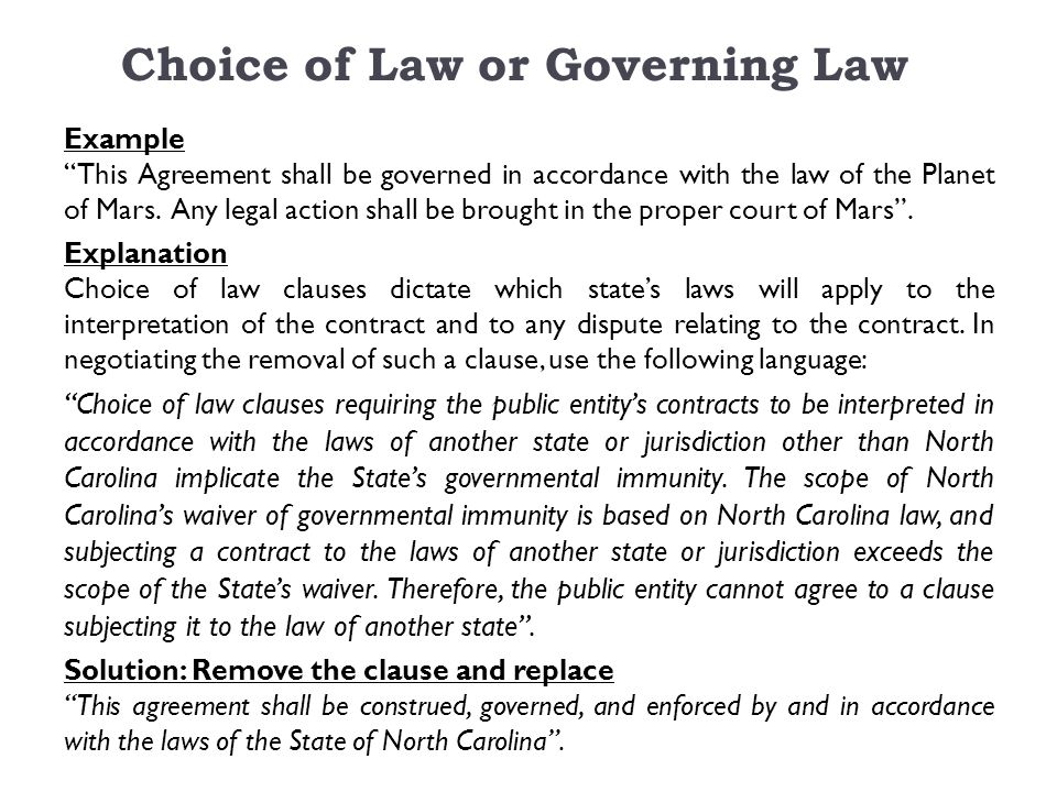 Choice of Law or Governing Law Example This Agreement shall be governed in accordance with the law of the Planet of Mars.