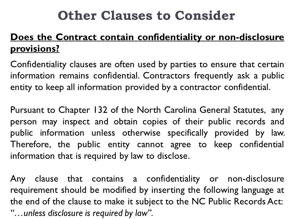 Other Clauses to Consider Does the Contract contain confidentiality or non-disclosure provisions.