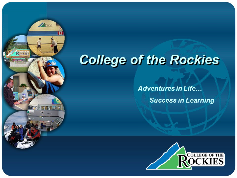 Company LOGO College of the Rockies Adventures in Life… Success in Learning