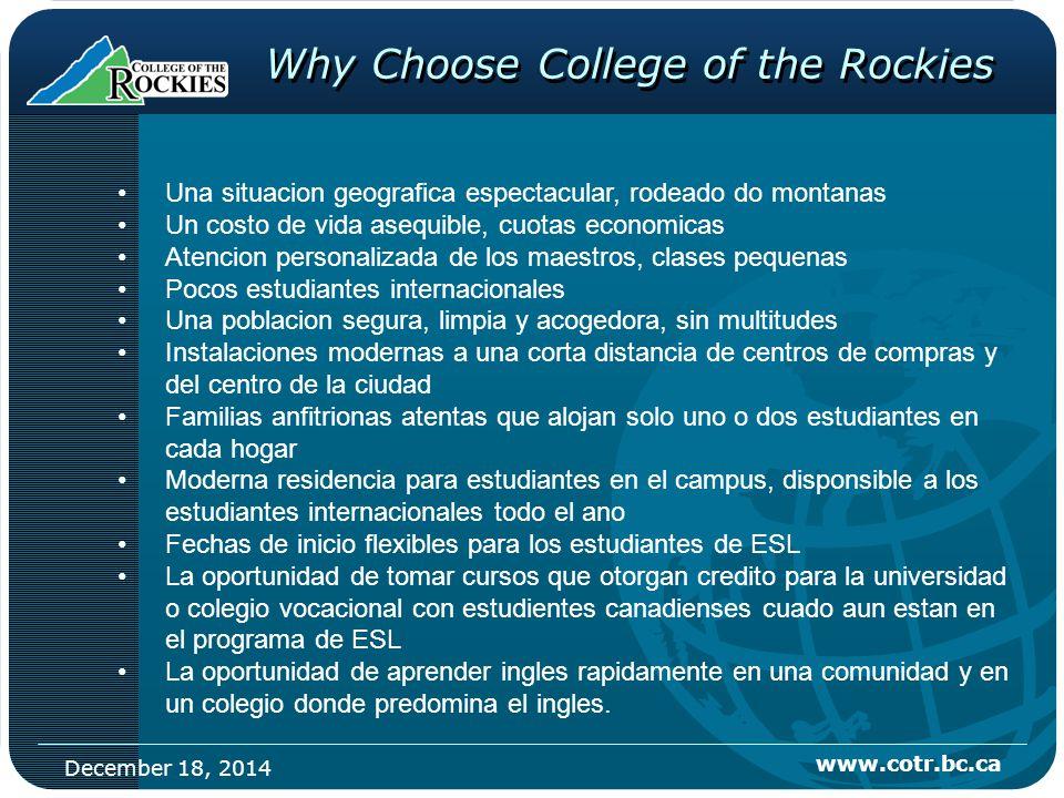 December 18, 2014 www.cotr.bc.ca Why Choose College of the Rockies Una situacion geografica espectacular, rodeado do montanas Un costo de vida asequib