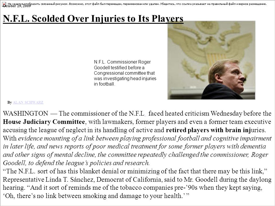 N.F.L. Commissioner Roger Goodell testified before a Congressional committee that was investigating head injuries in football. October 29, 2009 N.F.L.