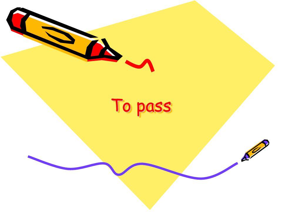 To pass