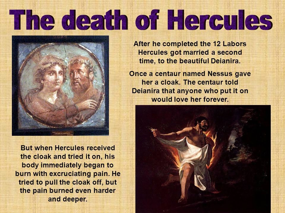After he completed the 12 Labors Hercules got married a second time, to the beautiful Deianira.