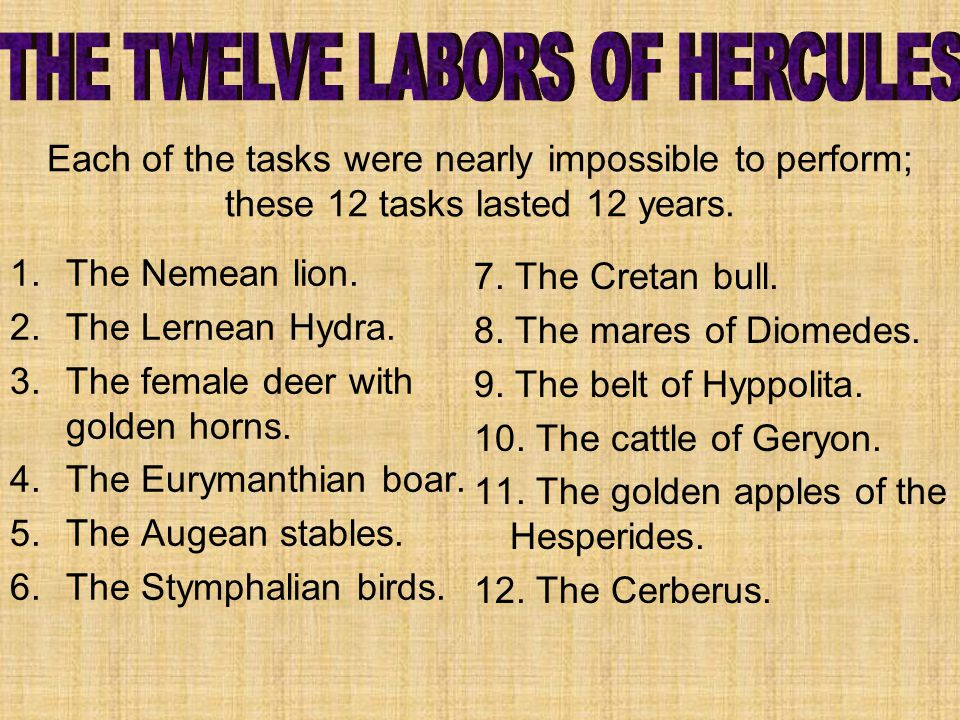 Each of the tasks were nearly impossible to perform; these 12 tasks lasted 12 years.