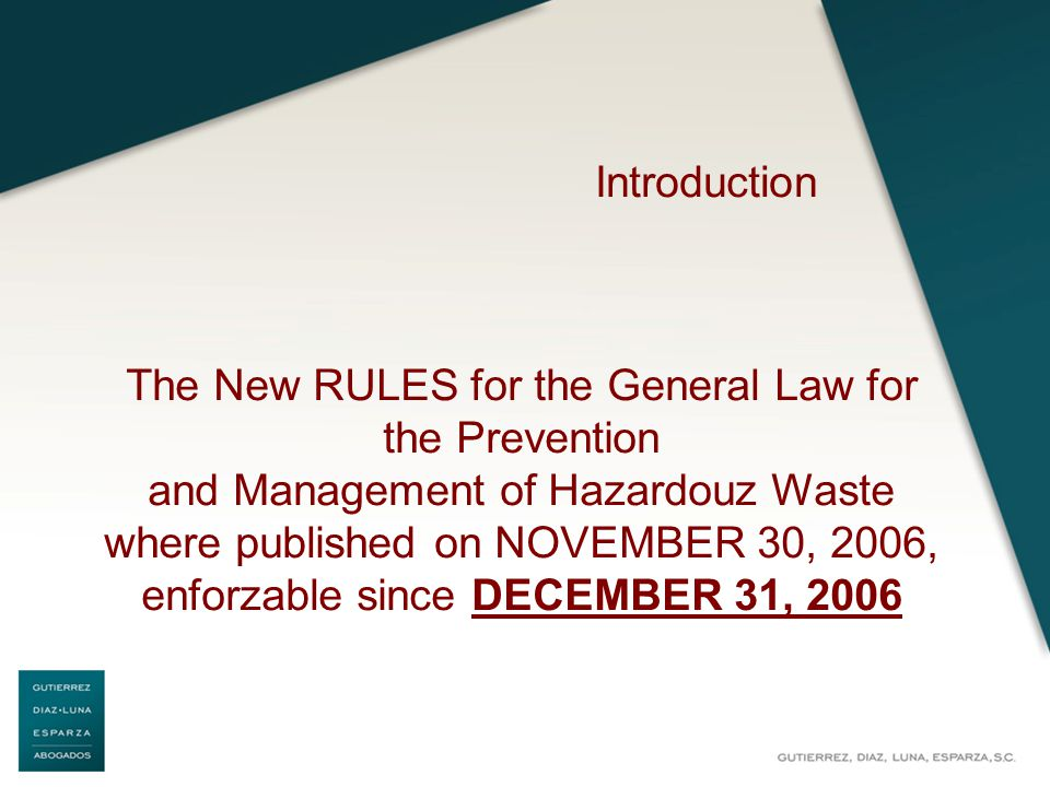 Introduction The New RULES for the General Law for the Prevention and Management of Hazardouz Waste where published on NOVEMBER 30, 2006, enforzable since DECEMBER 31, 2006