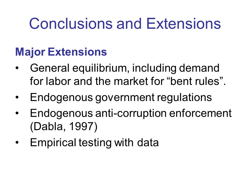 Conclusions and Extensions Major Extensions General equilibrium, including demand for labor and the market for bent rules .