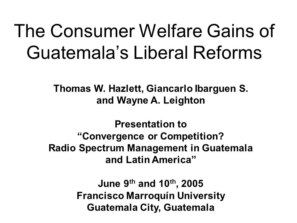The Consumer Welfare Gains of Guatemala's Liberal Reforms Thomas W.