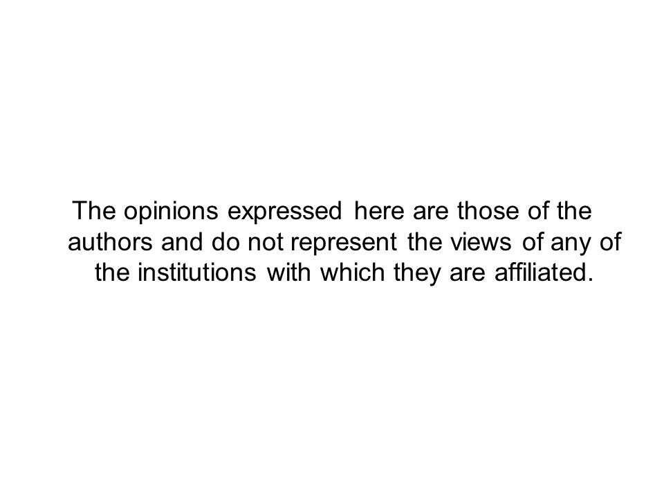 The opinions expressed here are those of the authors and do not represent the views of any of the institutions with which they are affiliated.