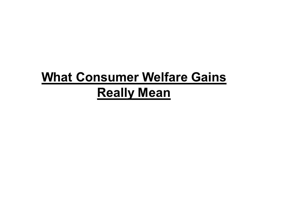 What Consumer Welfare Gains Really Mean