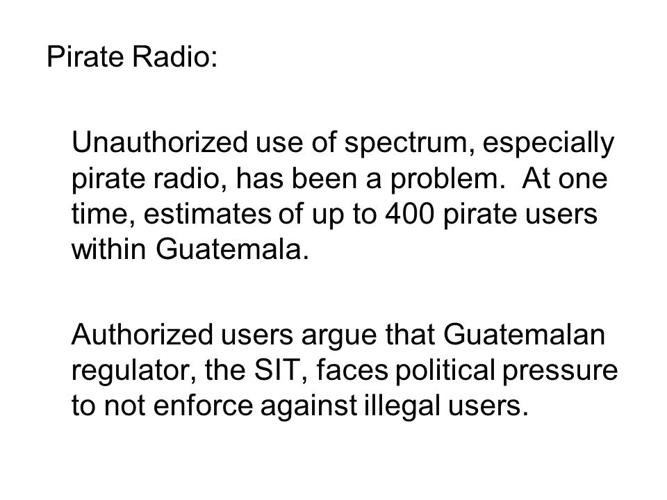 Pirate Radio: Unauthorized use of spectrum, especially pirate radio, has been a problem.