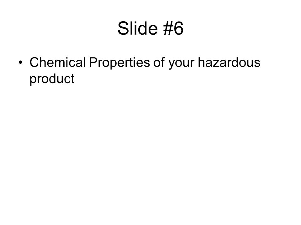 Slide #6 Chemical Properties of your hazardous product