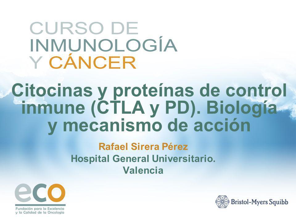 Citocinas y proteínas de control inmune (CTLA y PD). Biología y mecanismo de acción Rafael Sirera Pérez Hospital General Universitario. Valencia