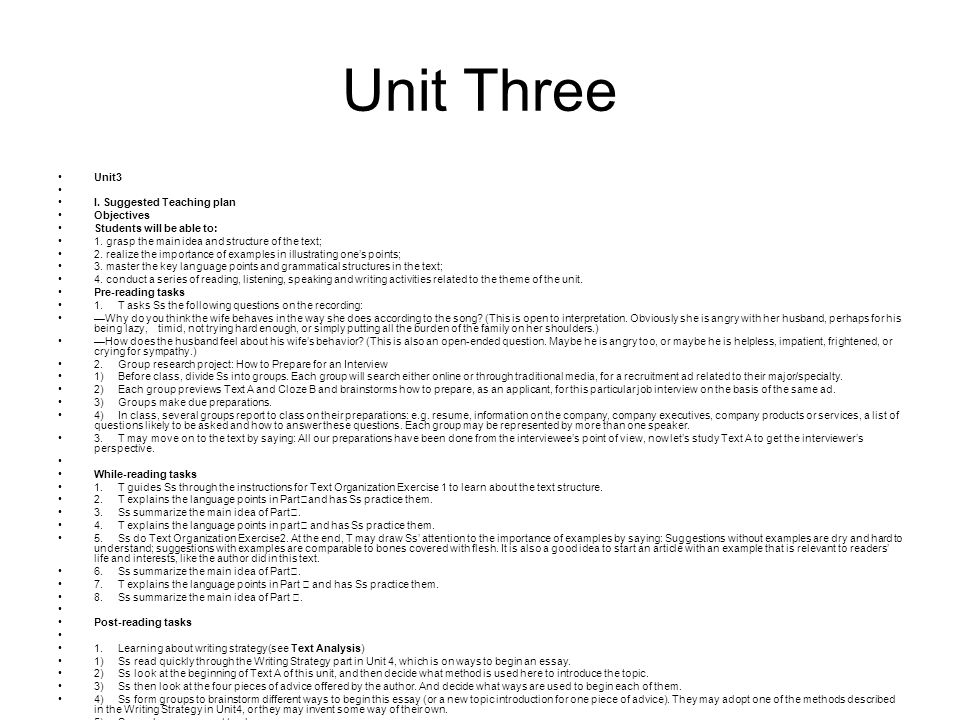 Unit Three Unit3 I. Suggested Teaching plan Objectives Students will be able to: 1. grasp the main idea and structure of the text; 2. realize the impo
