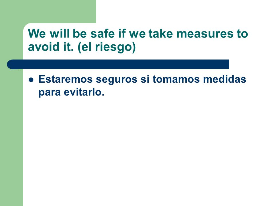 You will be successful if you prepare well. Tú tendrás éxito si (te) preparas bien.