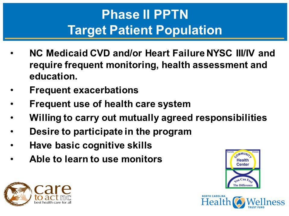 NC Medicaid CVD and/or Heart Failure NYSC III/IV and require frequent monitoring, health assessment and education.