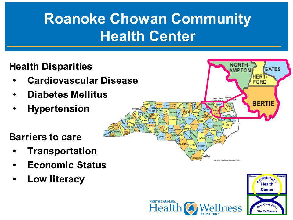 Health Disparities Cardiovascular Disease Diabetes Mellitus Hypertension Barriers to care Transportation Economic Status Low literacy Roanoke Chowan Community Health Center