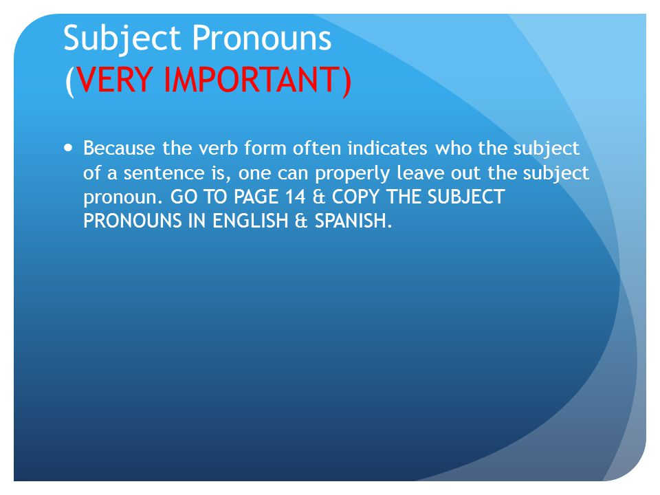 Subject Pronouns (VERY IMPORTANT) Because the verb form often indicates who the subject of a sentence is, one can properly leave out the subject pronoun.