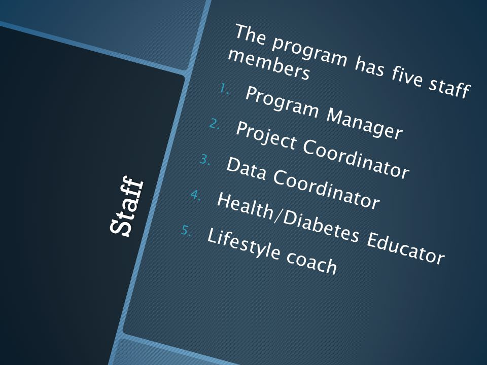 Objectives  To identify individual with pre-diabetes  To screen and recruit individuals with pre-diabetes  Complete and document DPP assessment and questionnaire  Provide after-core activities on a quarterly basis for the 48 participants  Provide less intensive community/group activities