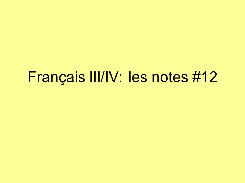 Français III/IV: les notes #12
