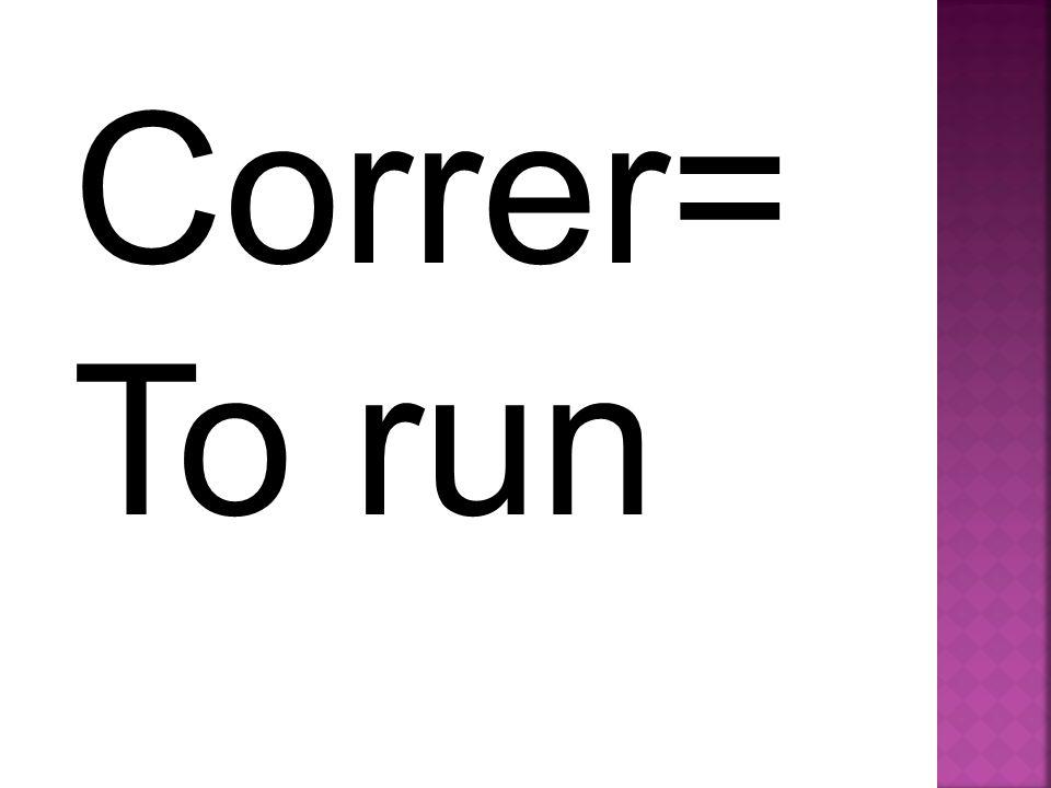 Correr= To run