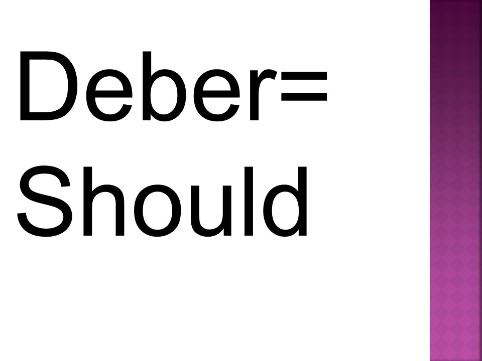 Deber= Should