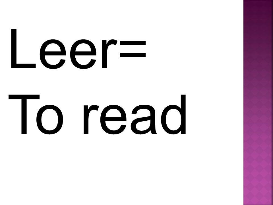 Leer= To read