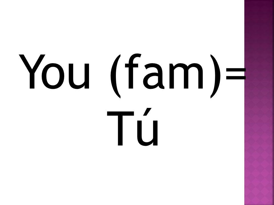 He= él She= ella You (formal)= Usted