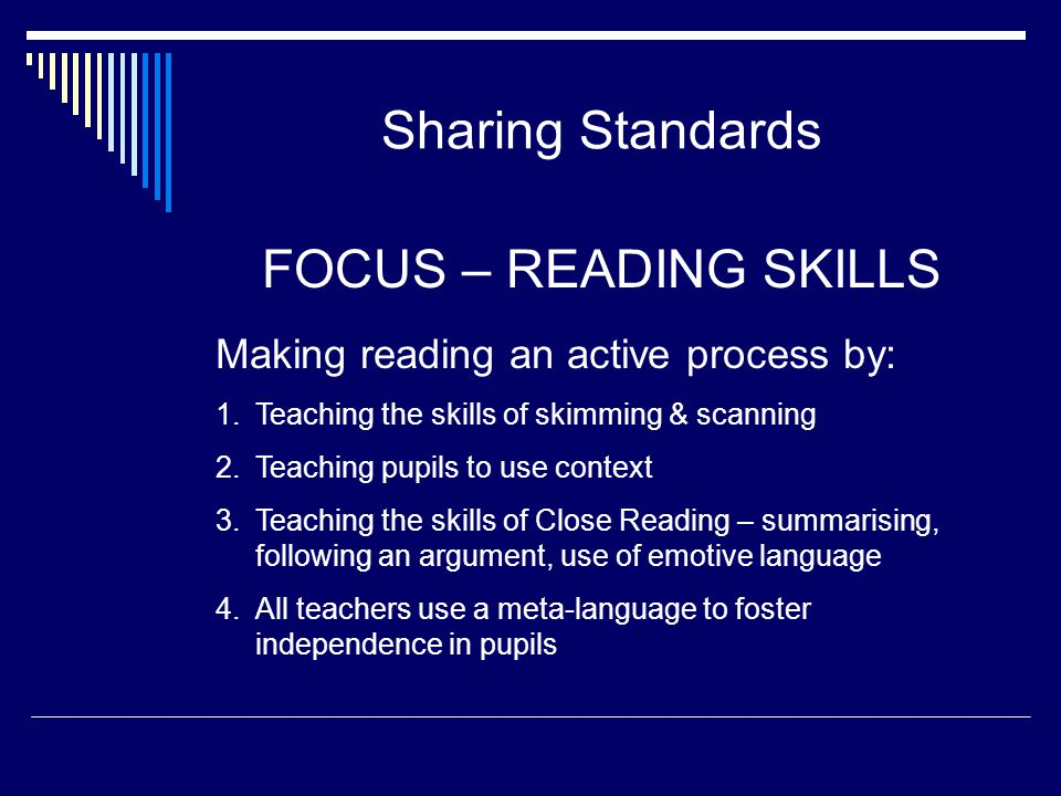 Sharing Standards FOCUS – READING SKILLS Making reading an active process by: 1.Teaching the skills of skimming & scanning 2.Teaching pupils to use co