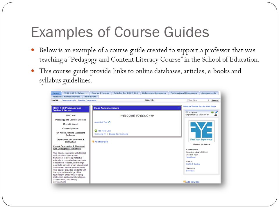 Examples of Course Guides Below is an example of a course guide created to support a professor that was teaching a Pedagogy and Content Literacy Course in the School of Education.