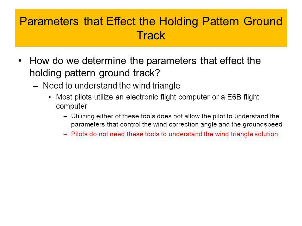Parameters that Effect the Holding Pattern Ground Track How do we determine the parameters that effect the holding pattern ground track.