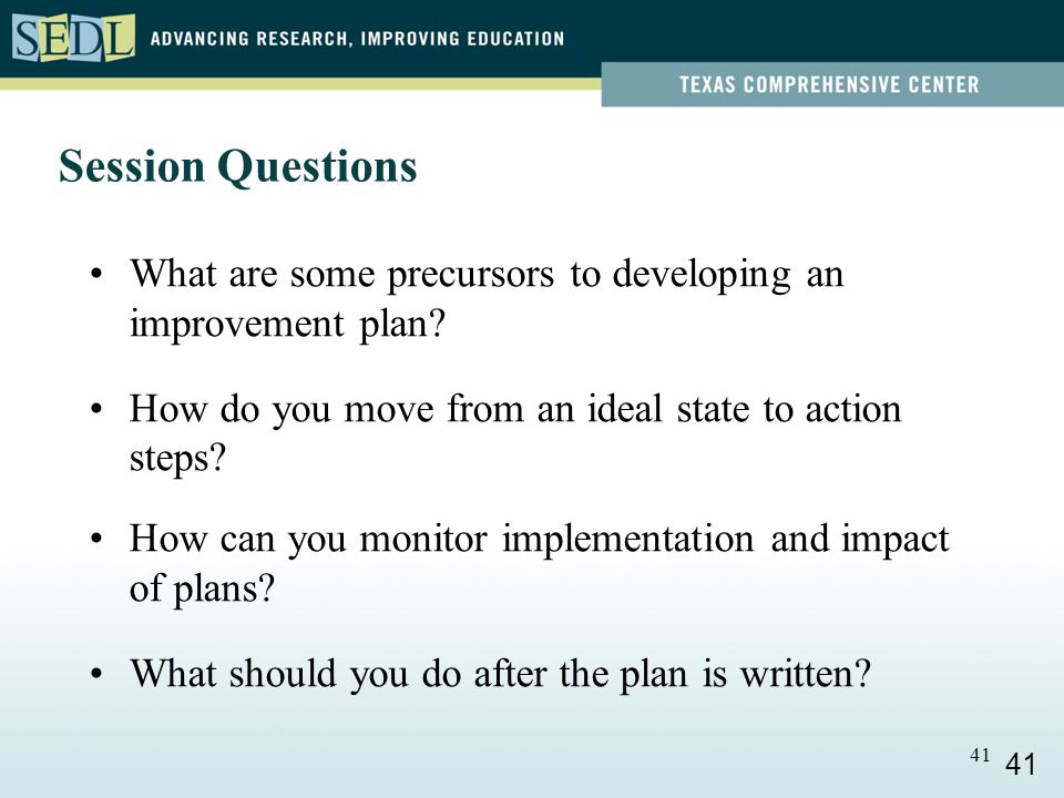 41 Session Questions What are some precursors to developing an improvement plan.