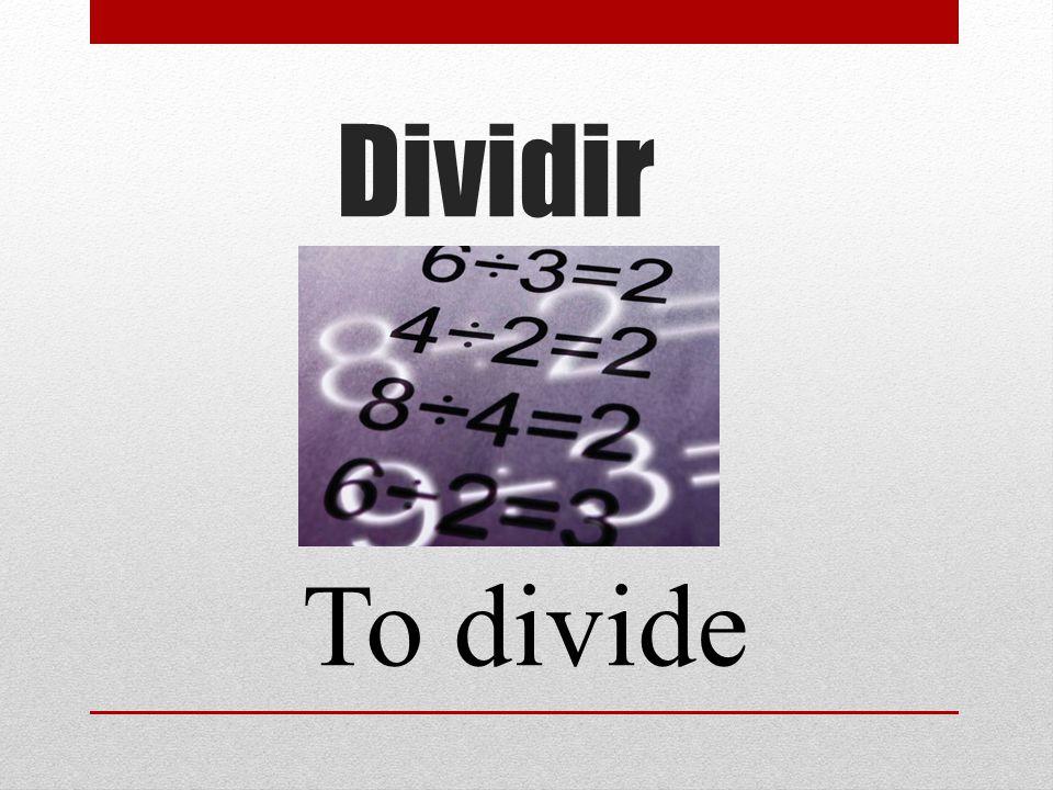 Dividir To divide