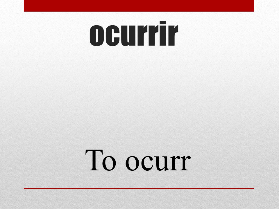 ocurrir To ocurr