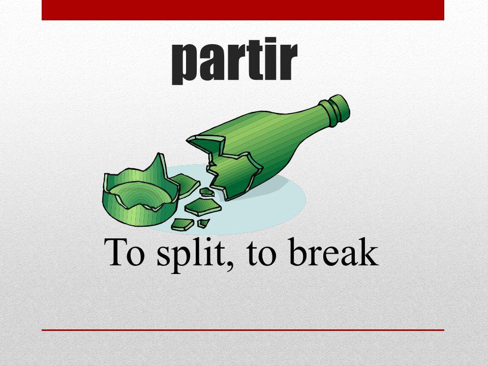 partir To split, to break